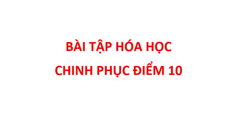 tong hop cac bai toan lay diem 9 10 mon hoa hoc